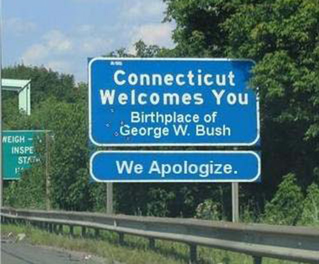 Connecticut welcomes you. Birthplace of George W. Bush. We apologize.